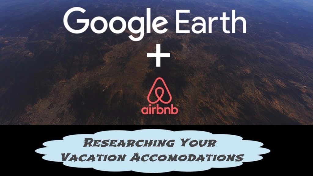 Google Earth AirBnB travel vacation safety